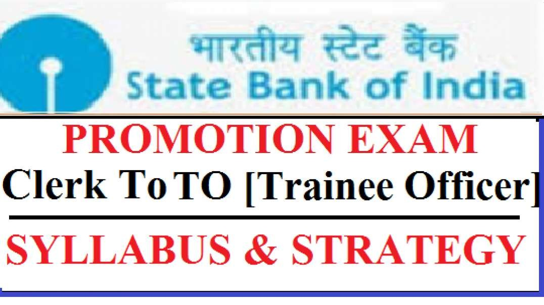SBI Promotion Exam Clerk To TO [Trainee Officer]  Syllabus Clerk to Officer Promotion Exam Preparati